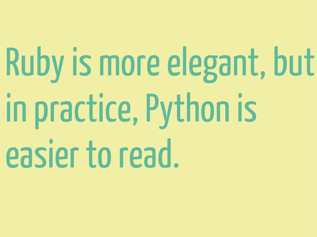 Ruby is more elegant, but in practice, Python i...