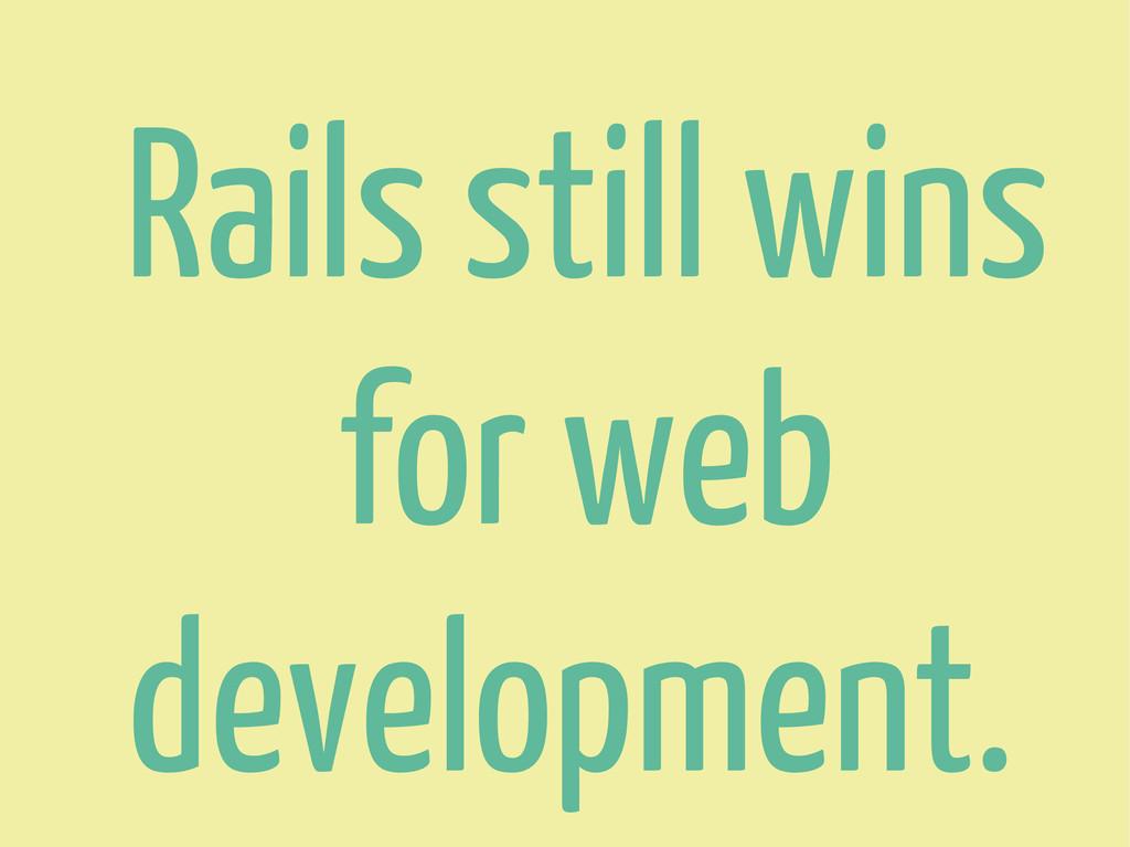 Rails still wins for web development.