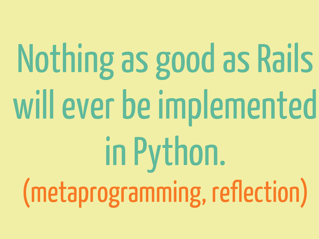 Nothing as good as Rails will ever be implement...