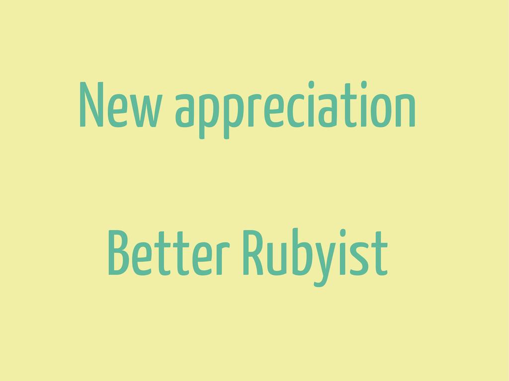 New appreciation Better Rubyist