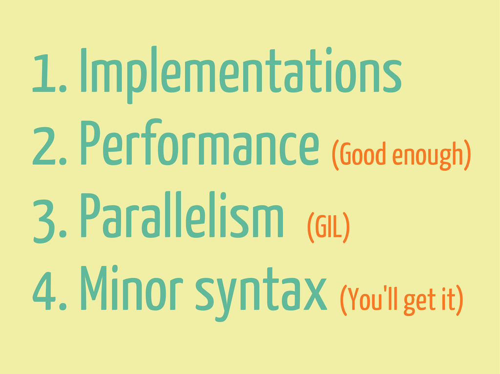 1. Implementations 2. Performance (Good enough)...