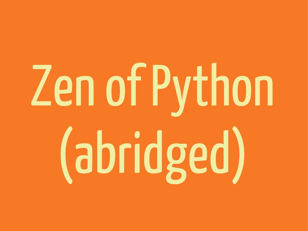 Zen of Python (abridged)