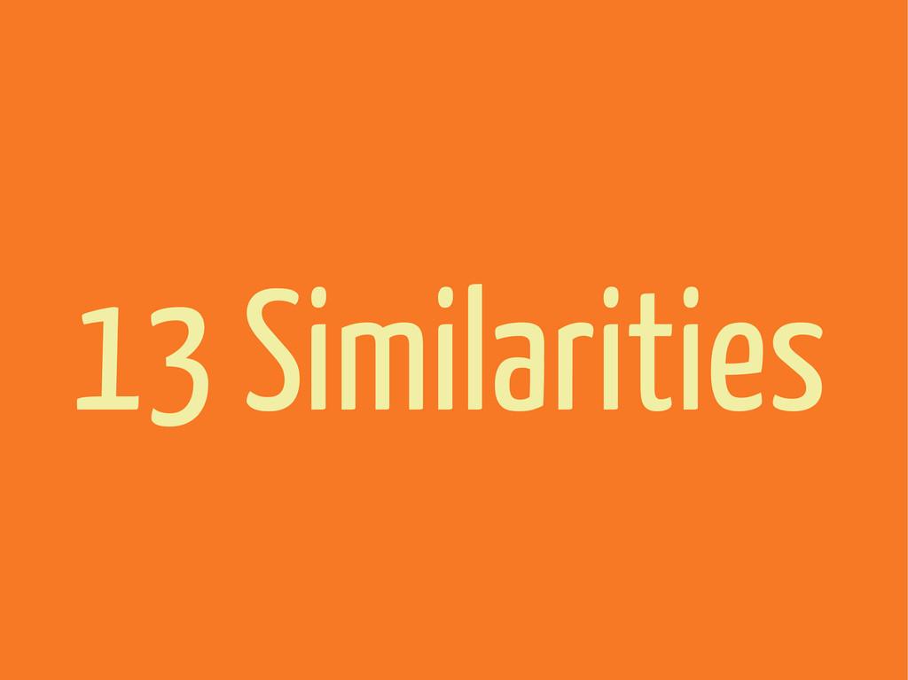 13 Similarities