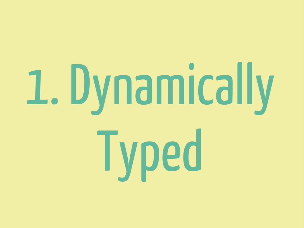 1. Dynamically Typed