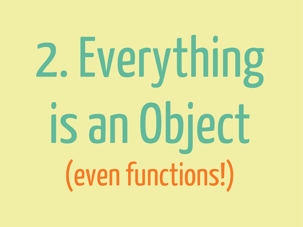 2. Everything is an Object (even functions!)
