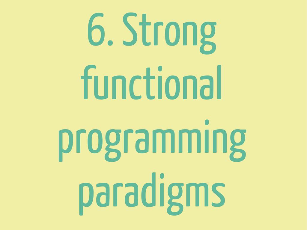 6. Strong functional programming paradigms