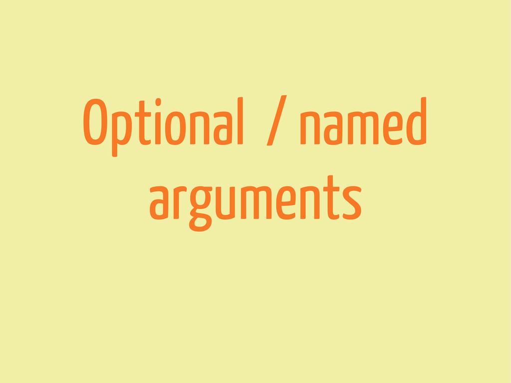 Optional / named arguments