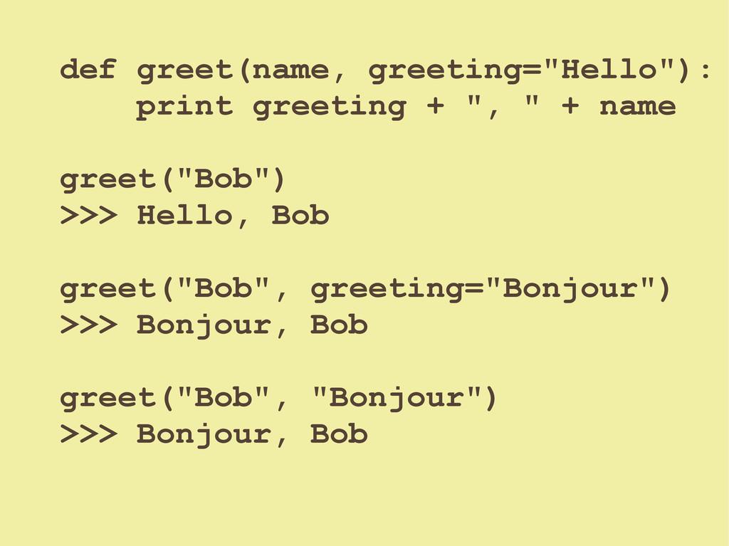 "def greet(name, greeting=""Hello""): print greeti..."