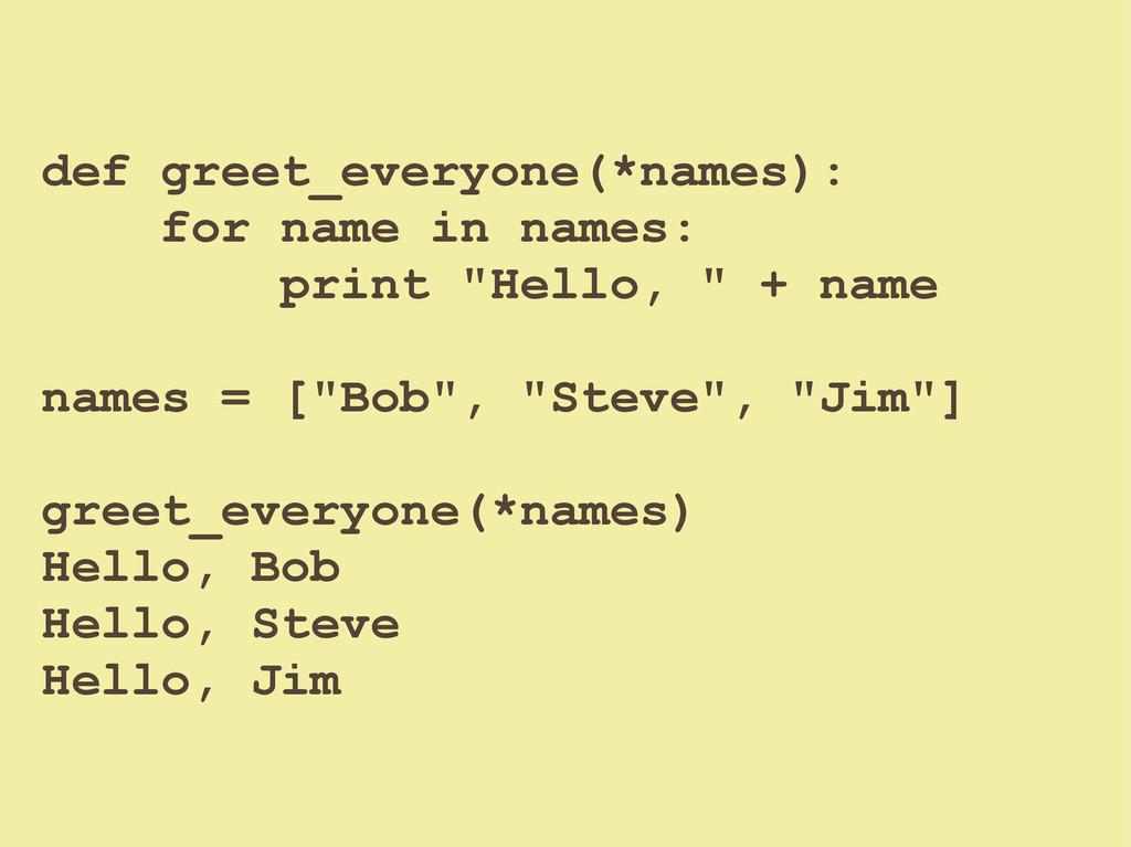 def greet_everyone(*names): for name in names: ...