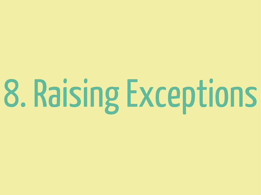 8. Raising Exceptions