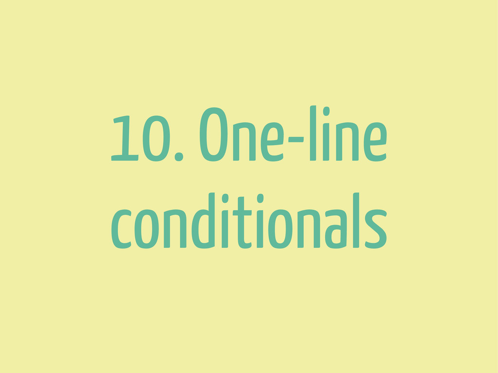 10. One-line conditionals