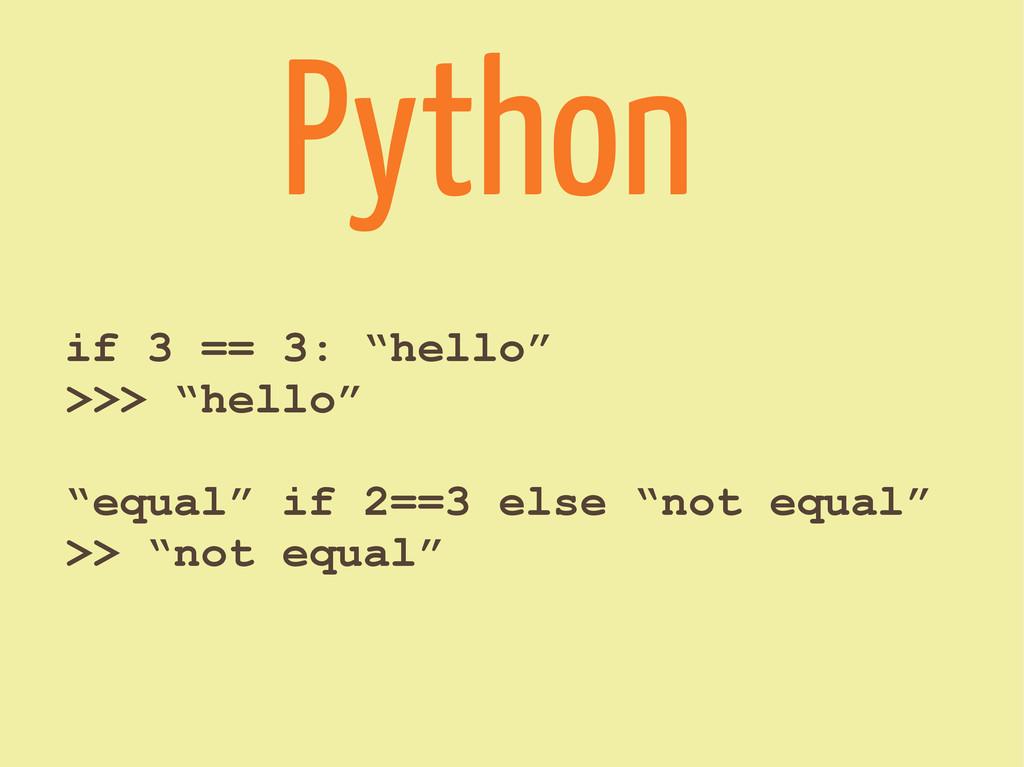 "if 3 == 3: ""hello"" >>> ""hello"" ""equal"" if 2==3 ..."