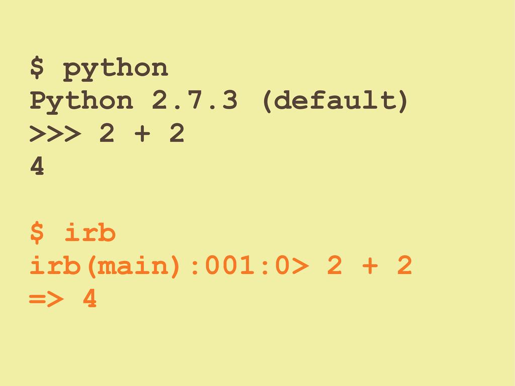 $ python Python 2.7.3 (default) >>> 2 + 2 4 $ i...