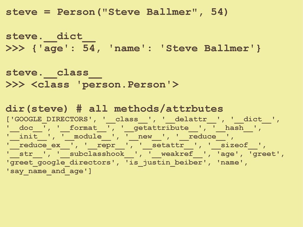"""steve = Person(""""Steve Ballmer"""", 54) steve.__dic..."""
