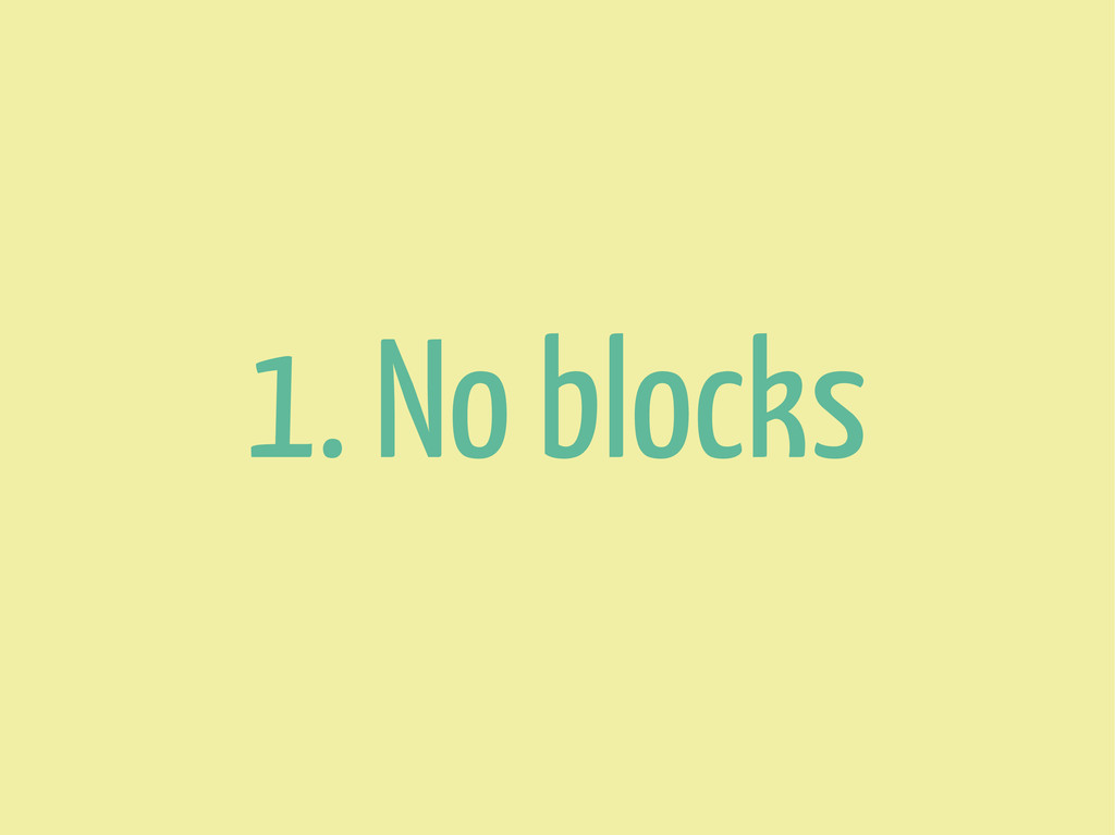 1. No blocks