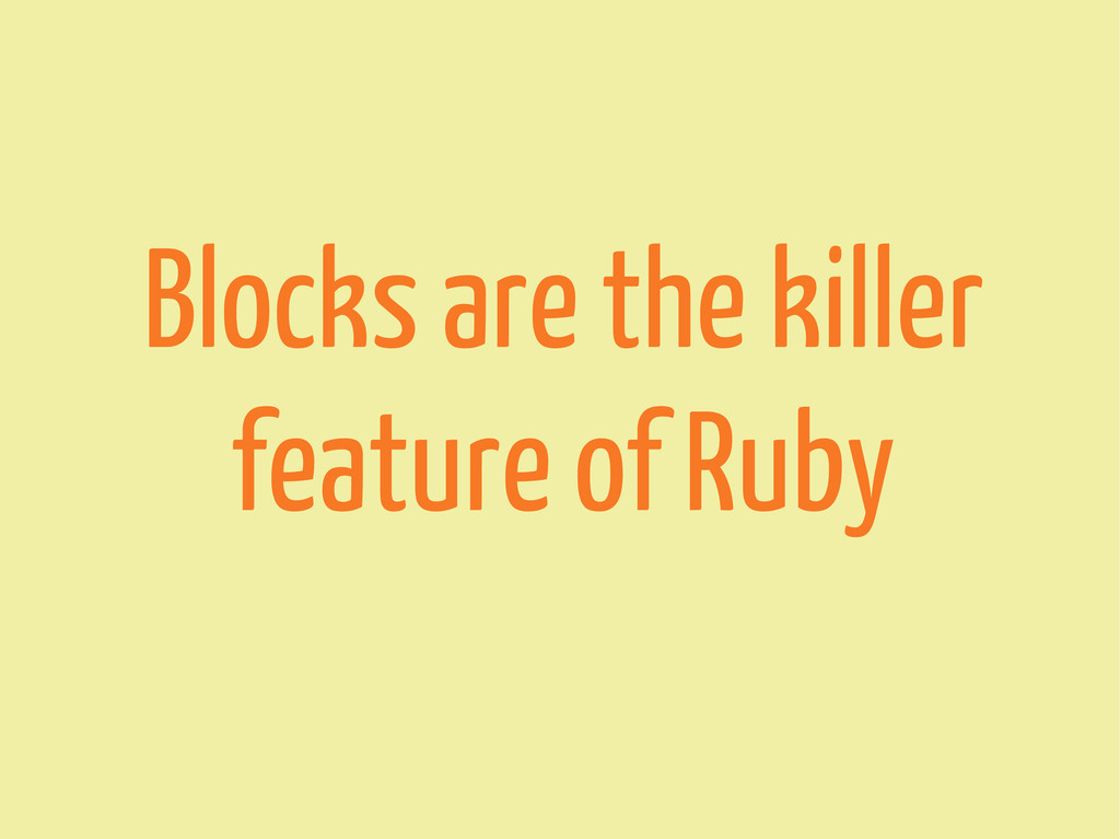 Blocks are the killer feature of Ruby