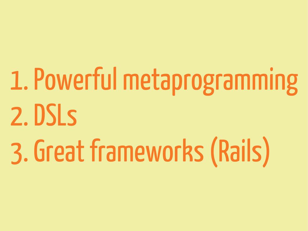1. Powerful metaprogramming 2. DSLs 3. Great fr...