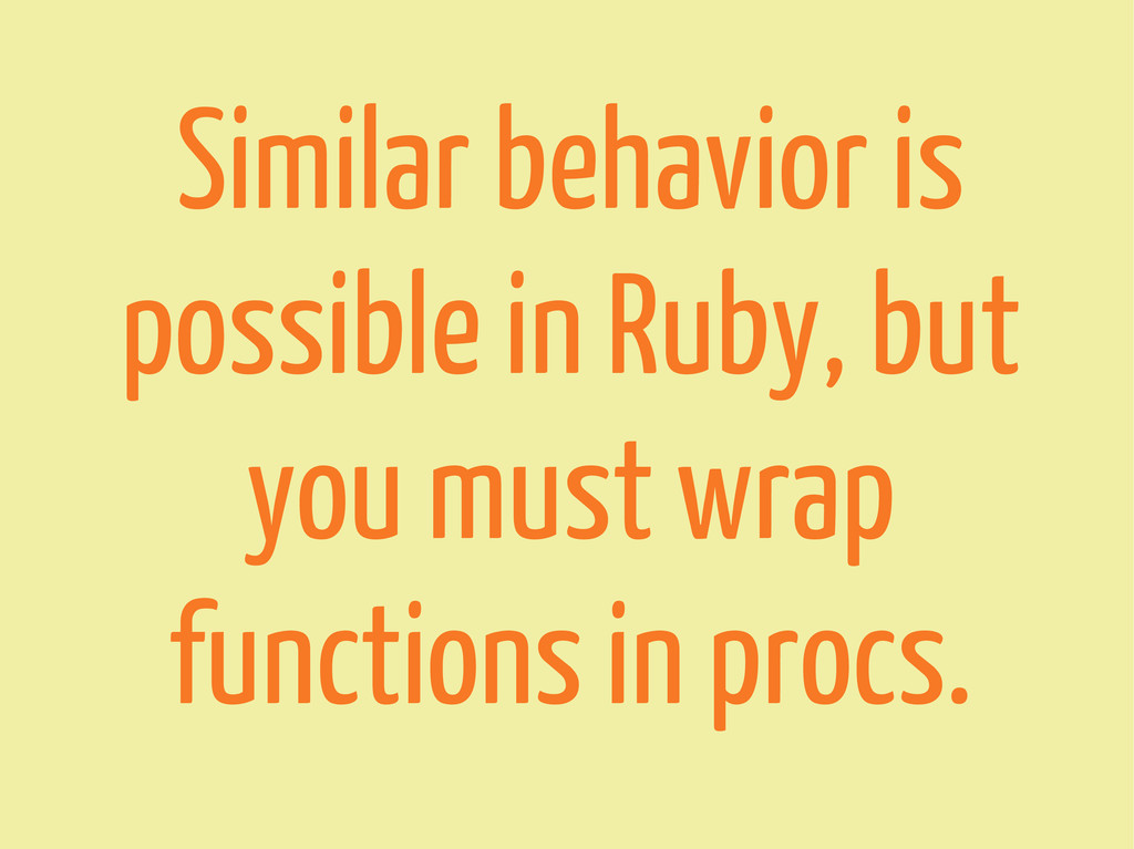 Similar behavior is possible in Ruby, but you m...