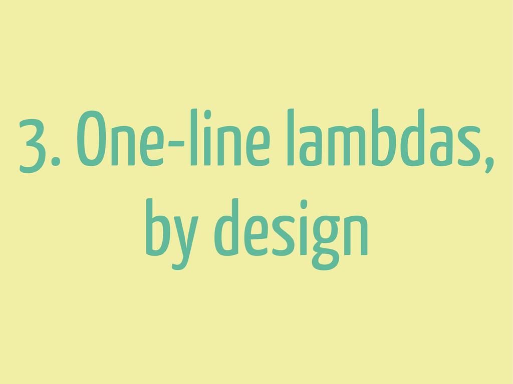 3. One-line lambdas, by design