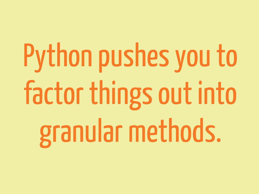 Python pushes you to factor things out into gra...
