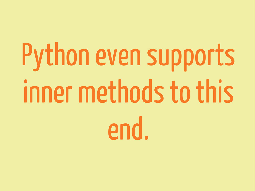 Python even supports inner methods to this end.