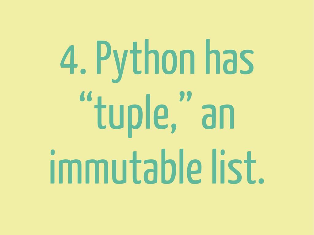 """4. Python has """"tuple,"""" an immutable list."""