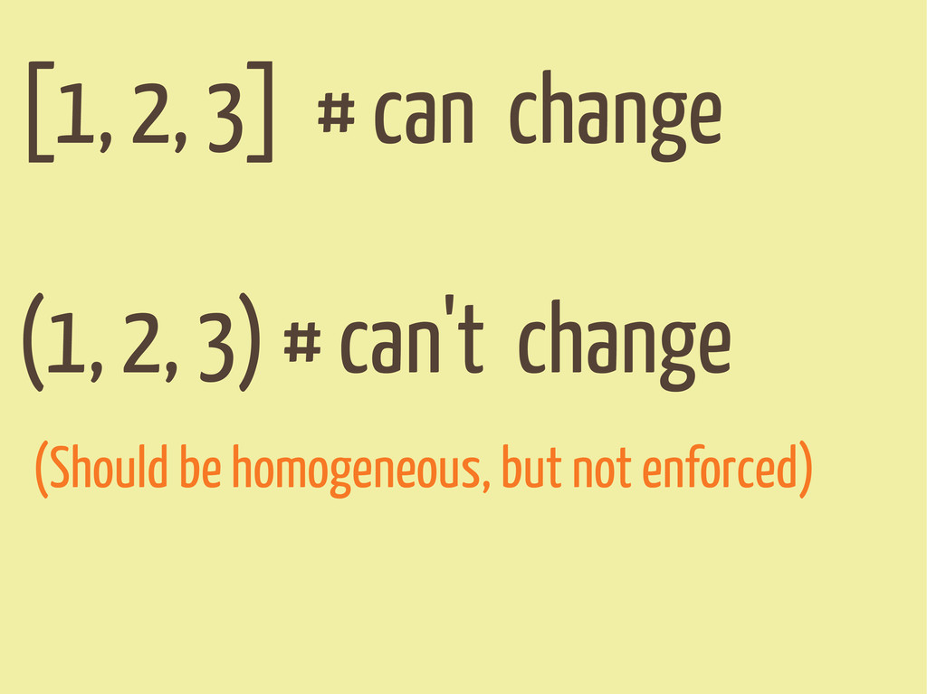 [1, 2, 3] # can change (1, 2, 3) # can't change...