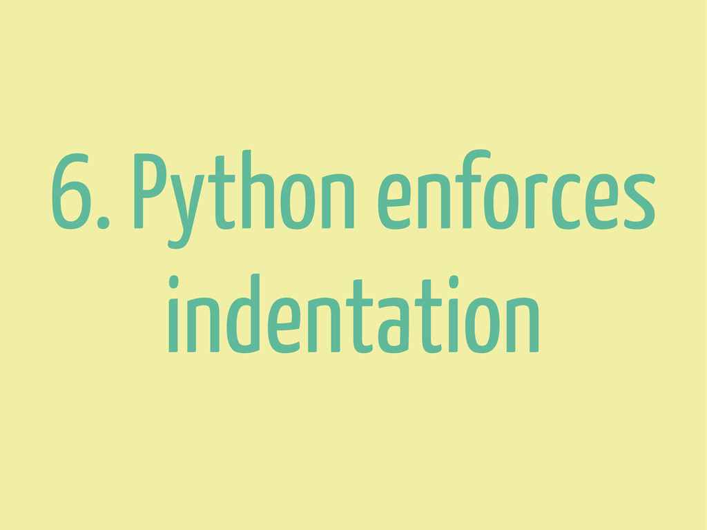 6. Python enforces indentation