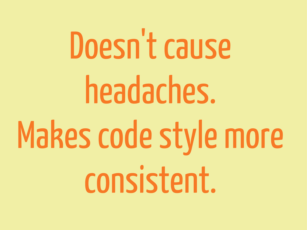 Doesn't cause headaches. Makes code style more ...