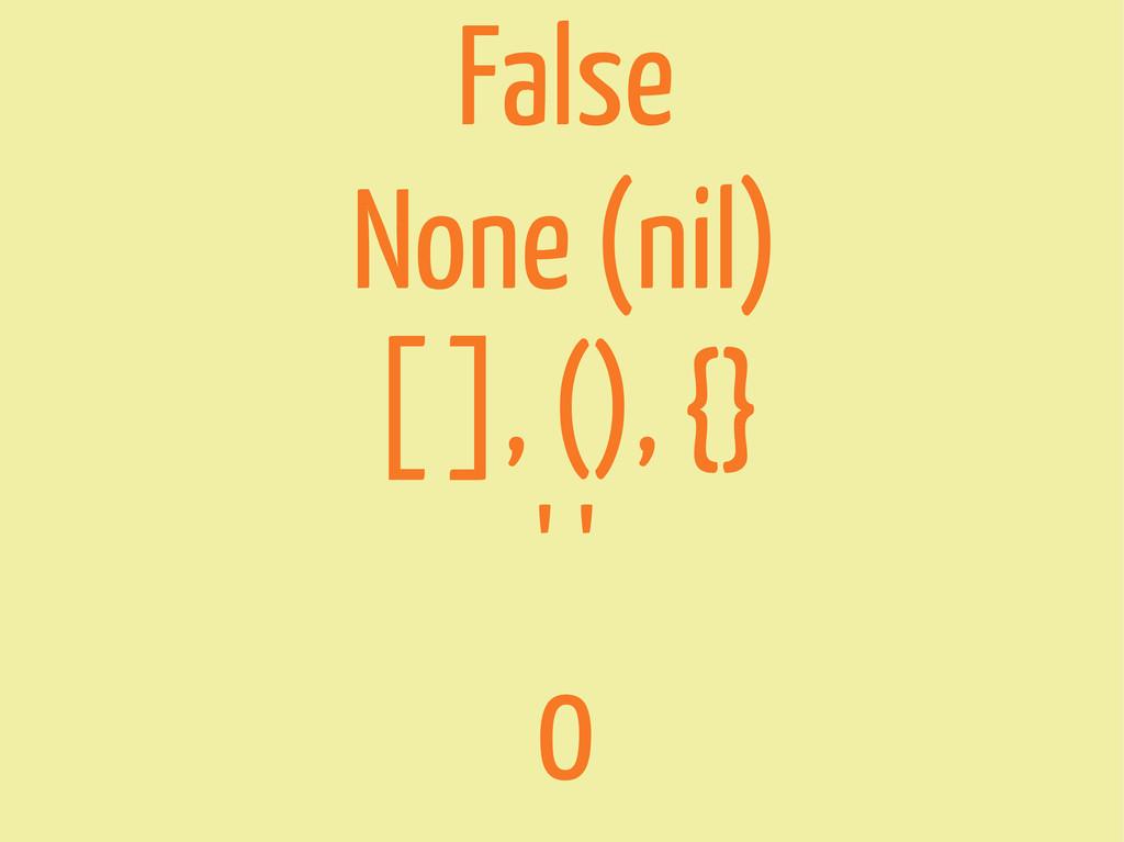 False None (nil) [ ], (), {} ' ' 0