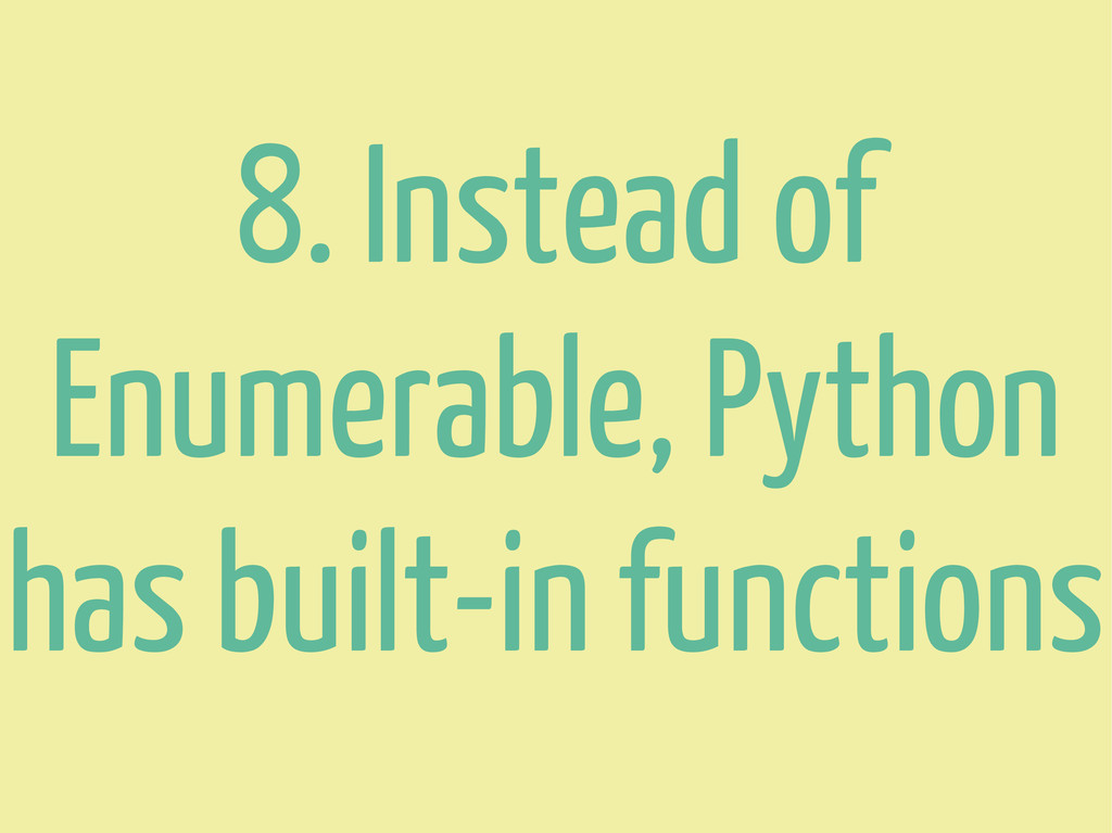 8. Instead of Enumerable, Python has built-in f...