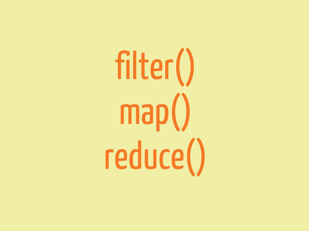filter() map() reduce()