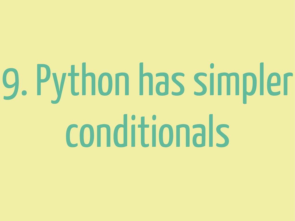 9. Python has simpler conditionals