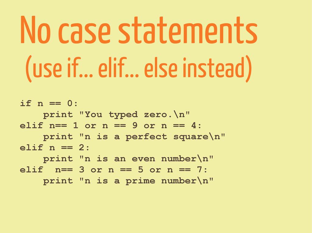 No case statements (use if... elif... else inst...