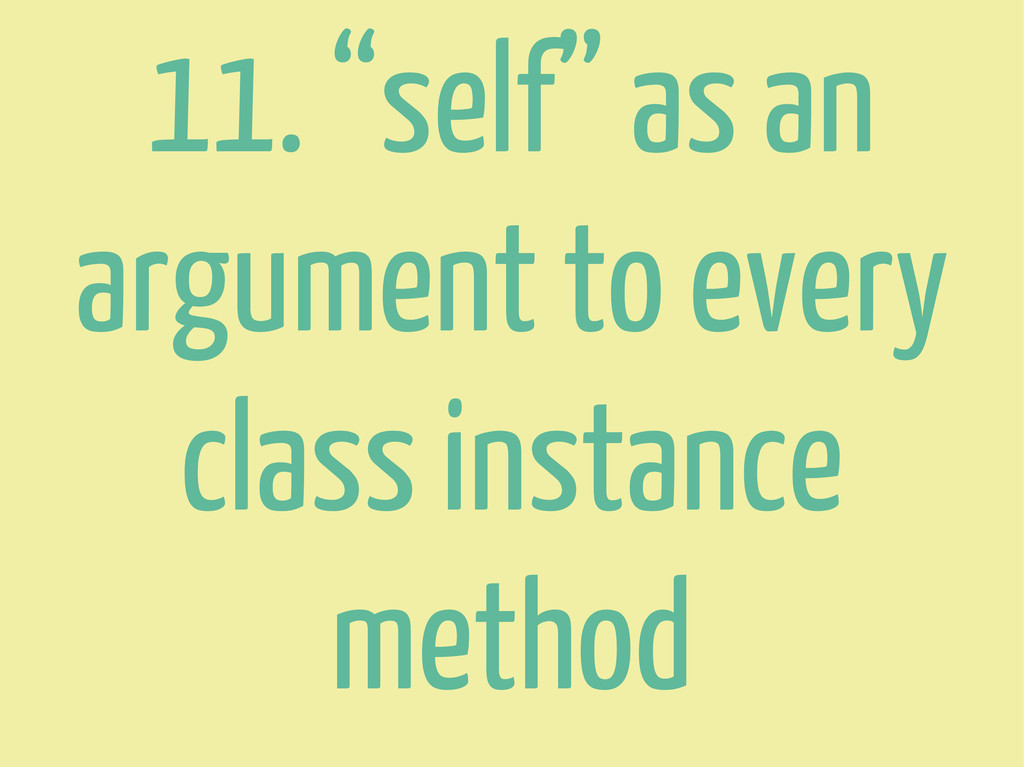 """11. """"self"""" as an argument to every class instan..."""