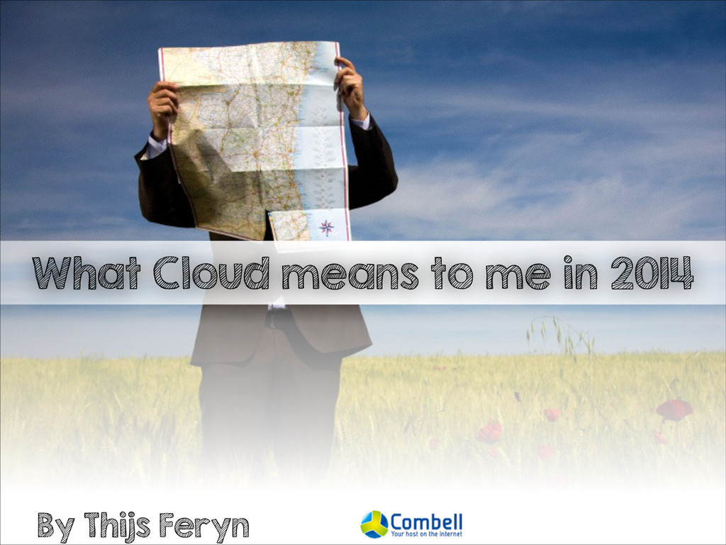What Cloud means to me in 2014 By Thijs Feryn