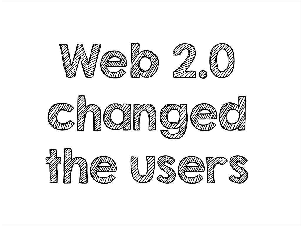 Web 2.0 changed the users