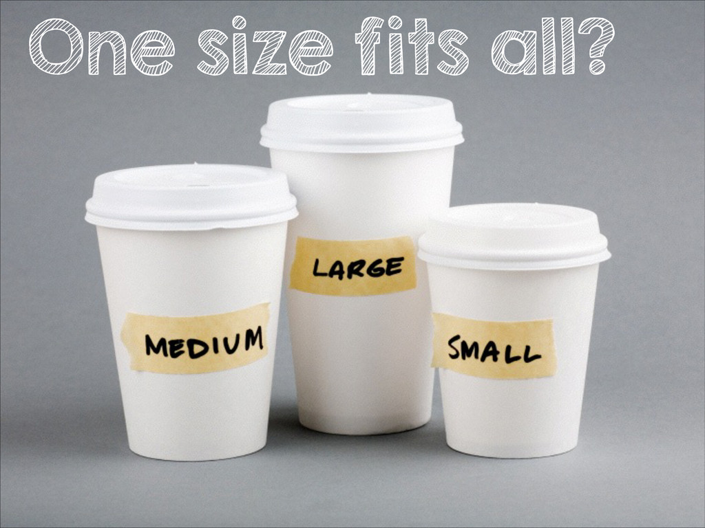 One size fits all?