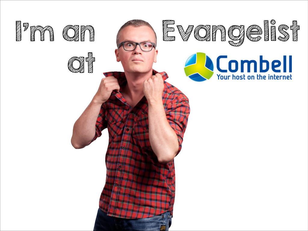 I'm an at Evangelist