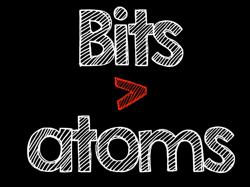 Bits > atoms