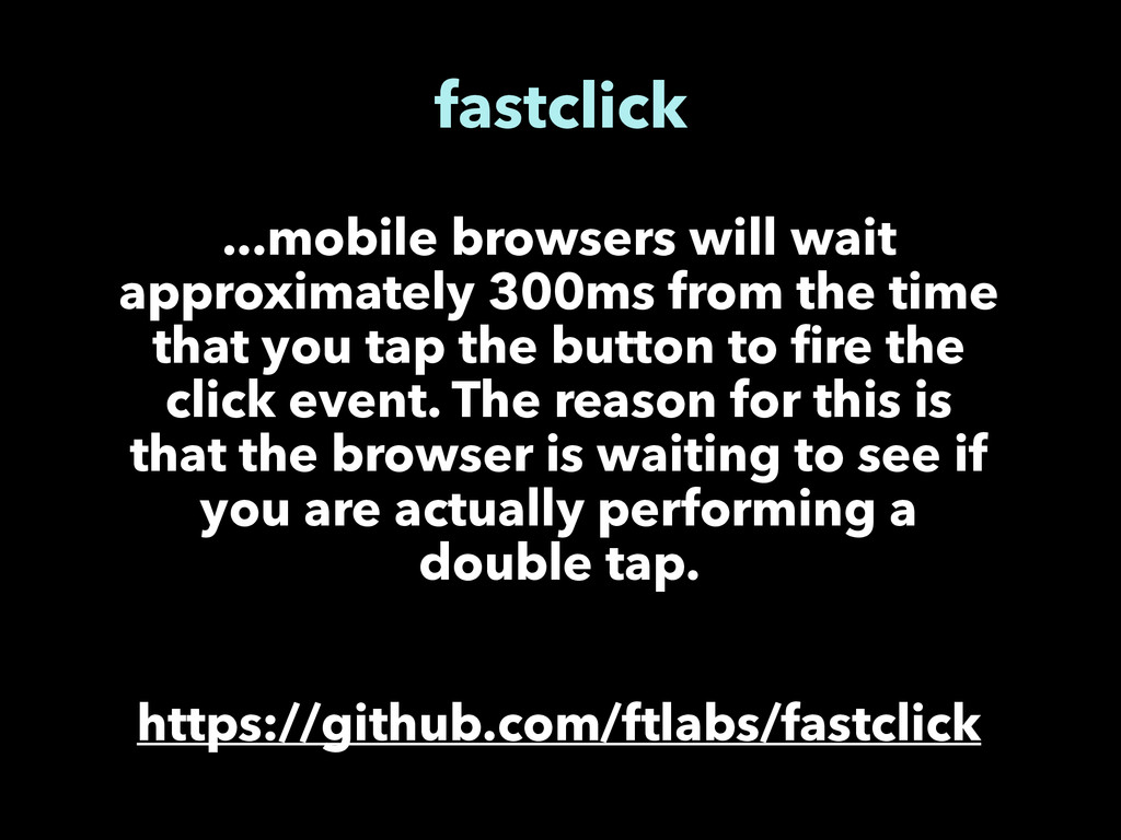 fastclick ...mobile browsers will wait approxim...