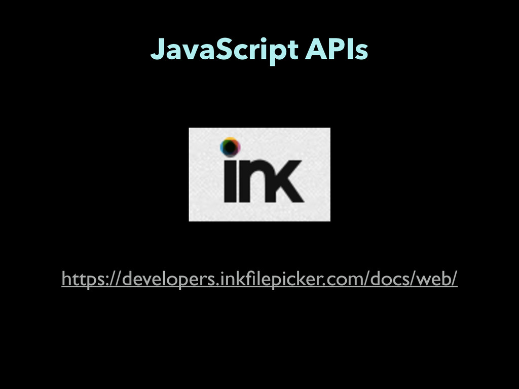 JavaScript APIs https://developers.inkfilepicker...