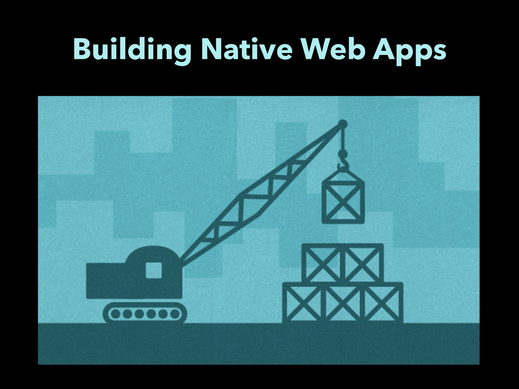 Building Native Web Apps