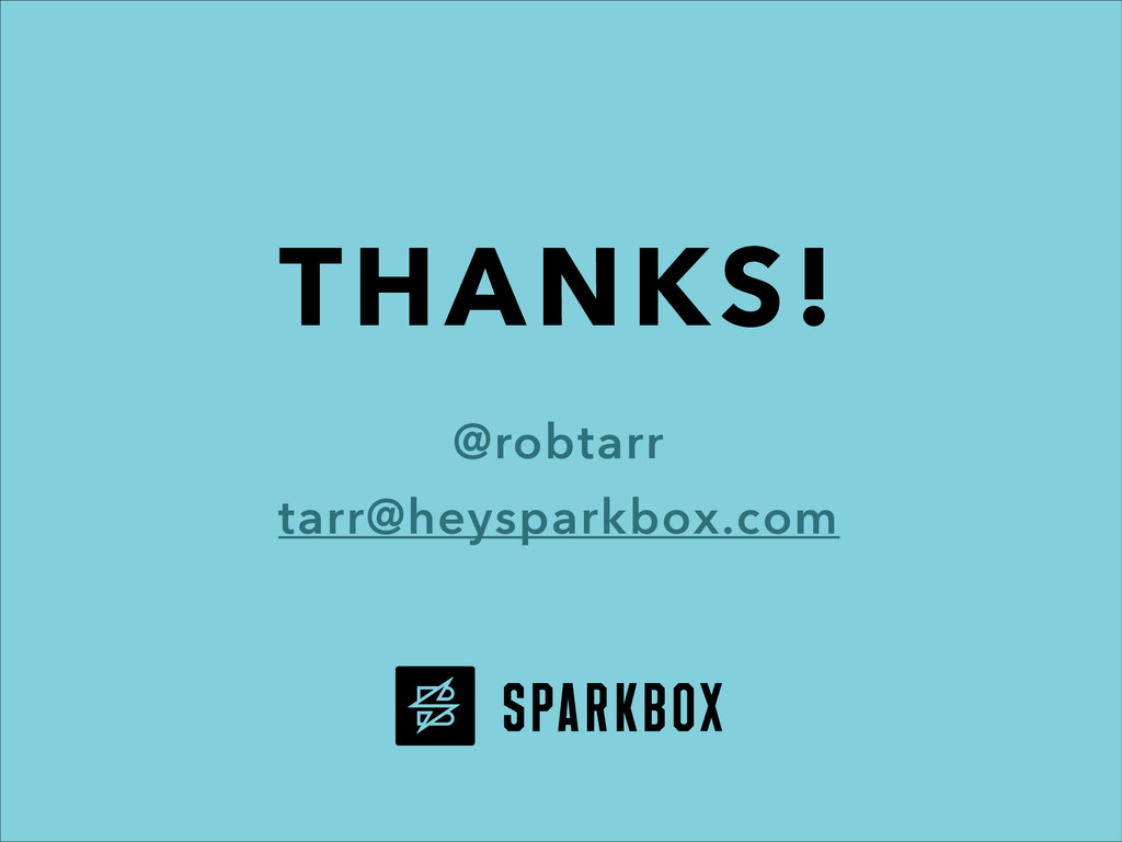 THANKS! @robtarr tarr@heysparkbox.com