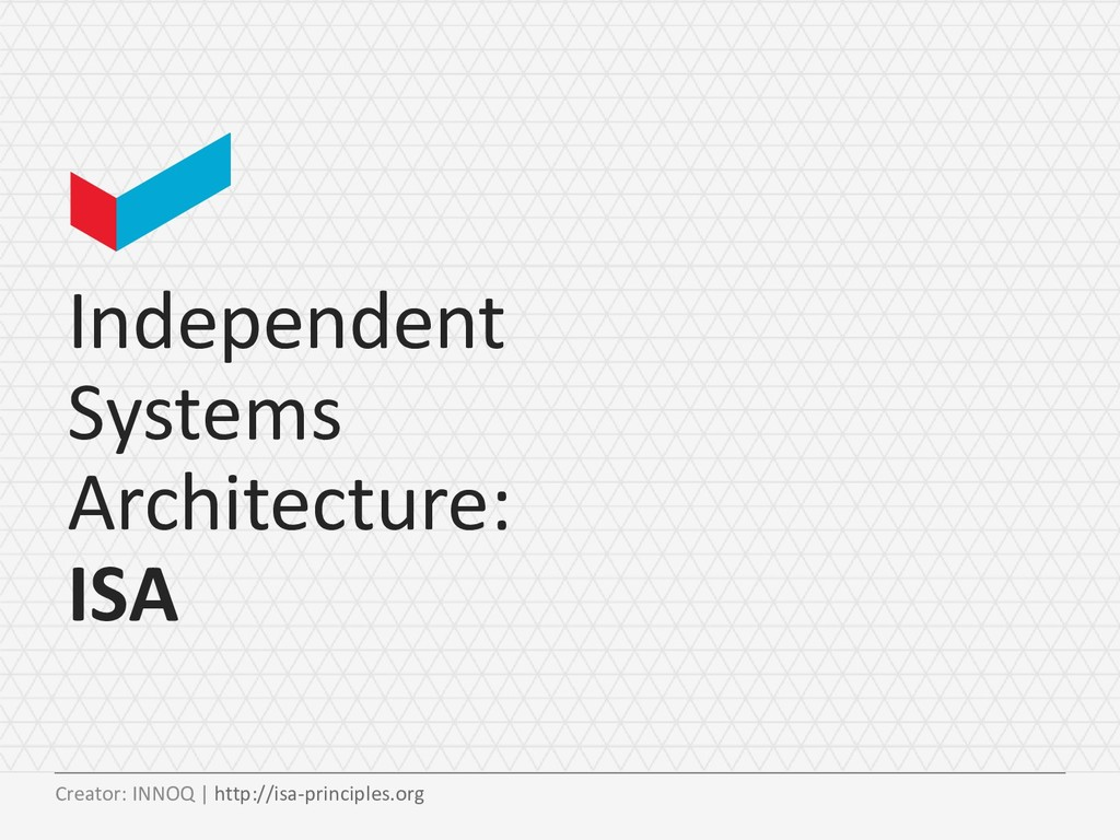 Independent Systems Architecture: ISA Creator: ...