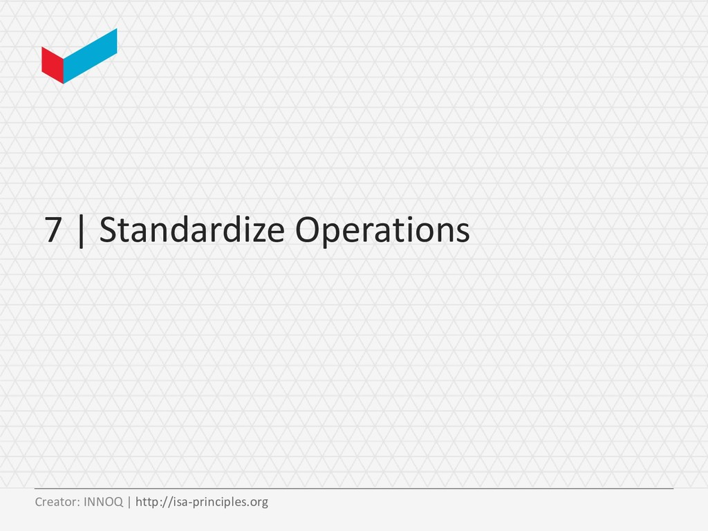 7 | Standardize Operations Creator: INNOQ | htt...