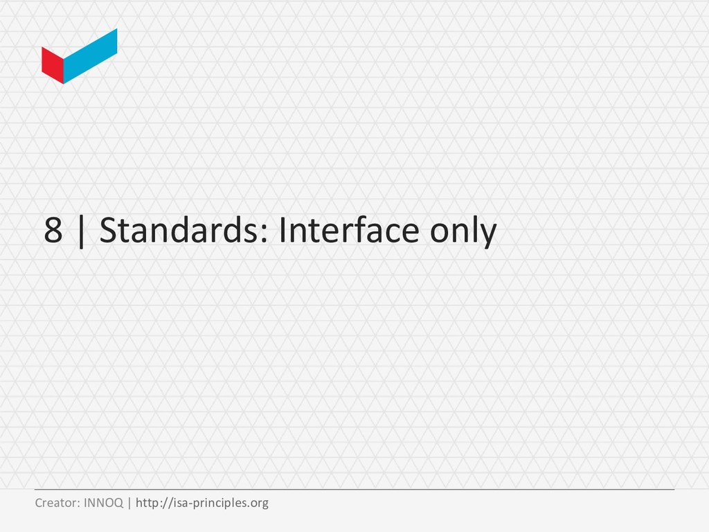 8 | Standards: Interface only Creator: INNOQ | ...