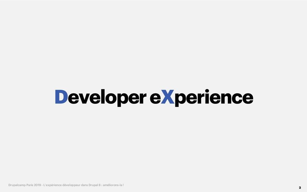 DevelopereXperience 2 Drupalcamp Paris 2019 - L...
