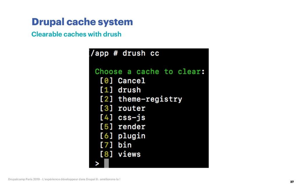 Drupal cache system 27 Drupalcamp Paris 2019 - ...
