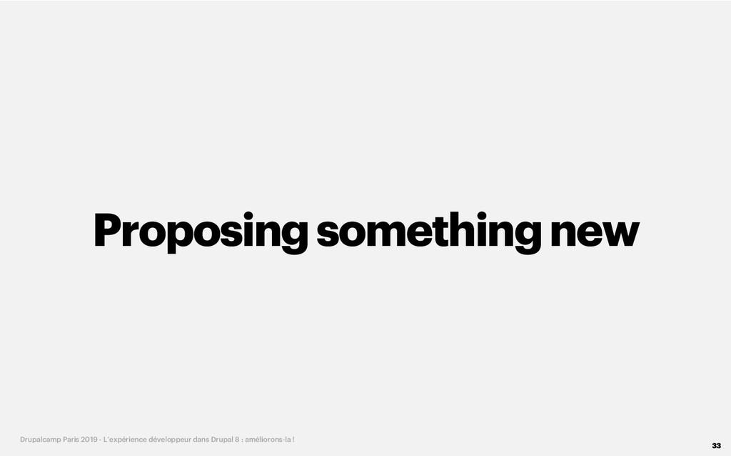Proposingsomethingnew 33 Drupalcamp Paris 2019 ...